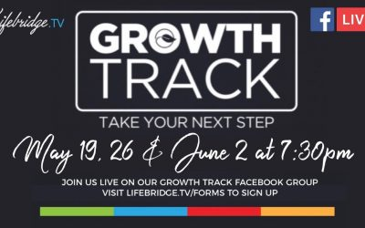 GROWTH TRACK – MAY 19th, 26th & June 2nd