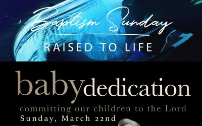 BABY DEDICATION & WATER BAPTISM – MARCH 22